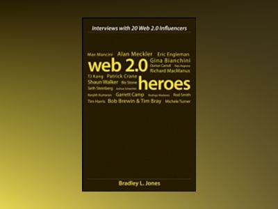 Web 2.0 Heroes: Interviews with 20 Web 2.0 Influencers av Bradley L. Jones