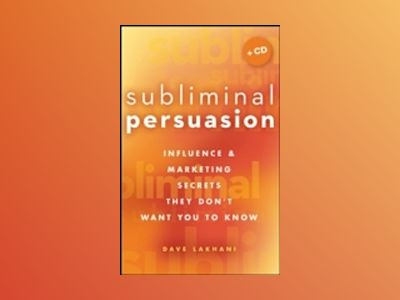 Subliminal Persuasion: Influence Marketing Secrets They Don't Want You To av Dave Lakhani
