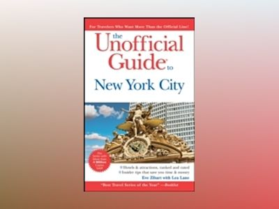 The Unofficial Guide to New York City, 6th Edition av Eve Zibart