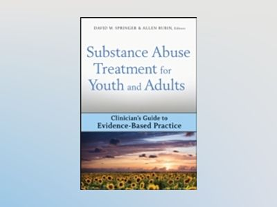 Substance Abuse Treatment for Youth and Adults: Clinician's Guide to Eviden av David W. Springer