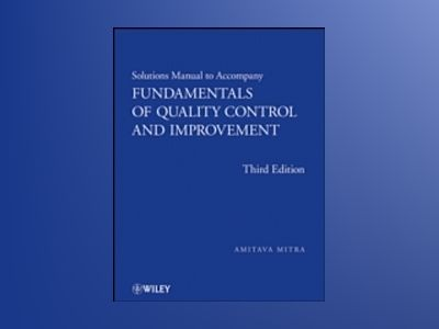 Fundamentals of Quality Control and Improvement, Student Solutions Manual, av Amit Mitra
