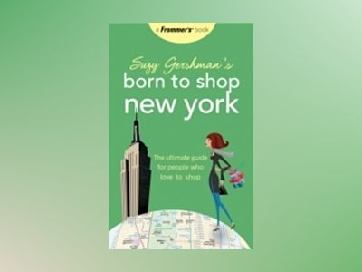 Suzy Gershman's Born to Shop New York: The Ultimate Guide for People Who Lo av Suzy Gershman