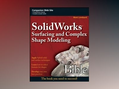 SolidWorks Surfacing and Complex Shape Modeling Bible av Matt Lombard