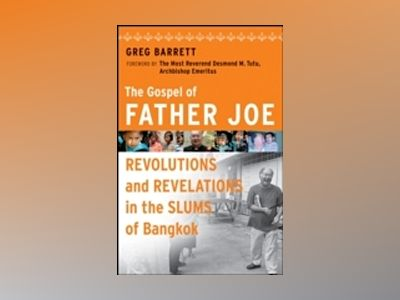 The Gospel of Father Joe: Revolutions and Revelations in the Slums of Bangk av Greg Barrett
