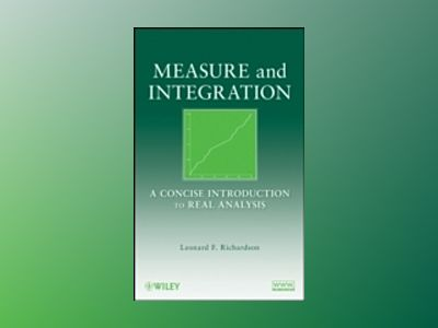 Measure and Integration: A Concise Introduction to Real Analysis av Leonard F. Richardson