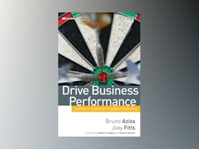 Drive Business Performance: Enabling a Culture of Intelligent Execution av Bruno Aziza