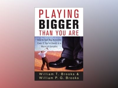 Playing Bigger Than You Are: How to Sell Big Accounts Even if You're David av William T. Brooks
