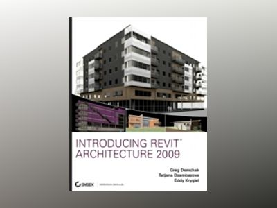Introducing Revit Architecture 2009: BIM for Beginners, with CD av Greg Demchak