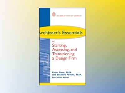 Architect's Essentials of Starting, Assessing and Transitioning a Design Fi av Peter Piven