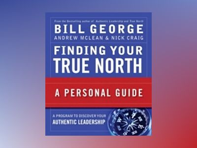 Finding Your True North: A Personal Guide av Bill George