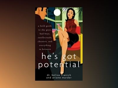 He's Got Potential: A Field Guide to Shy Guys, Bad Boys, Intellectuals, Che av Belisa Vranich