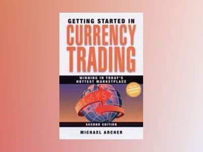 Getting Started in Currency Trading: Winning in Today's Hottest Marketplace av Michael Duane Archer