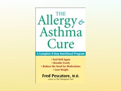 The Allergy and Asthma Cure: A Complete 8-Step Nutritional Program av Fred Pescatore