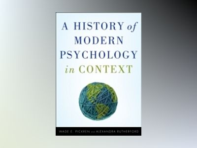 A History of Modern Psychology in Context av Wade Pickren