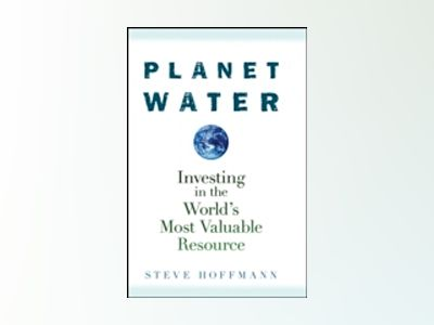 Planet Water: Investing in the World's Most Valuable Resource av S. Hoffmann