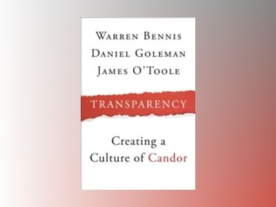 Transparency: How Leaders Create a Culture of Candor av Warren Bennis