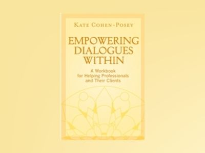 Empowering Dialogues Within: A Workbook for Helping Professionals and Their av Kate Cohen-Posey