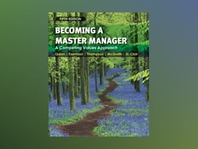 Becoming a Master Manager: A Competing Values Approach, 5th Edition av Robert E. Quinn