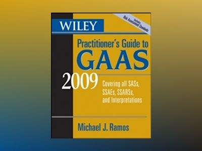 Wiley Practitioner's Guide to GAAS 2009: Covering all SASs, SSAEs, SSARSs, av Michael J. Ramos