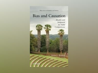 Bias and Causation: Models and Judgment for Valid Comparisons av Herbert I. Weisberg