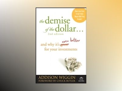 The Demise of the Dollar...: And Why It's Even Better for Your Investments, av Addison Wiggin