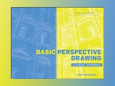 Basic Perspective Drawing: A Visual Approach, 5th Edition av John Montague