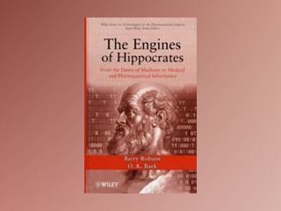The Engines of Hippocrates: From the Dawn of Medicine to Medical and Pharma av Barry Robson
