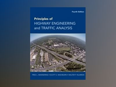 Principles of Highway Engineering and Traffic Analysis, 4th Edition av Fred L. Mannering