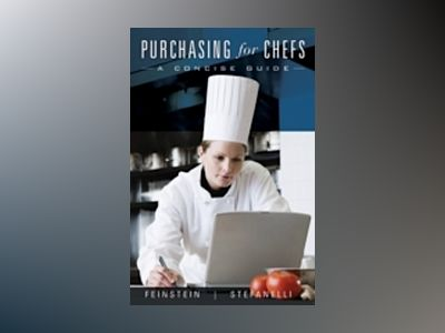 Purchasing for Chefs: A Concise Guide, 2nd Edition av Andrew H. Feinstein