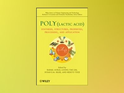 Poly(lactic acid): Synthesis, Structures, Properties, Processing, and Appli av Rafael A. Auras