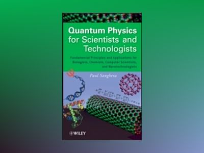 Quantum Physics for Scientists and Technologists: Quantum Physics for Biolo av Paul Sanghera