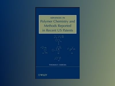 Advances in Polymer Chemistry and Methods Reported in Recent US Patents av Thomas F. DeRosa