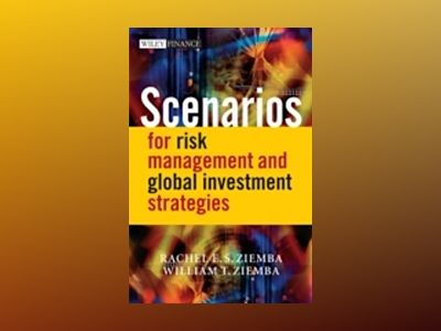 Scenarios for Risk Management and Global Investment Strategies av William Ziemba