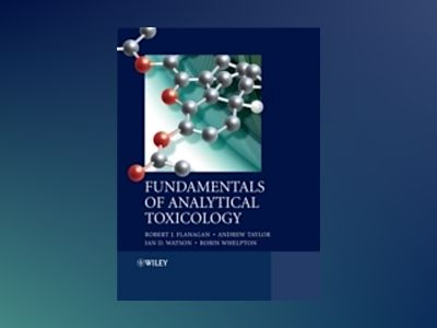 Fundamentals of Analytical Toxicology av Robert J. Flanagan