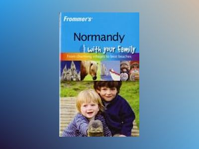 Frommer's Normandy with Your Family: The Best of Normandy from Charming Vil av Rhonda Carrier