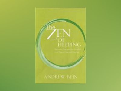 The Zen of Helping: Spiritual Principles for Mindful and Open-Hearted Pract av Andrew Bein
