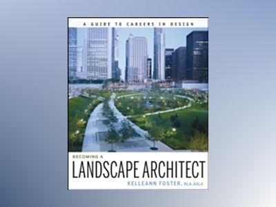 Becoming a Landscape Architect: A Guide to Careers in Design av Kelleann Foster
