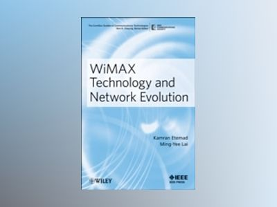 WiMAX Technology and Network Evolution av Kamran Etemad