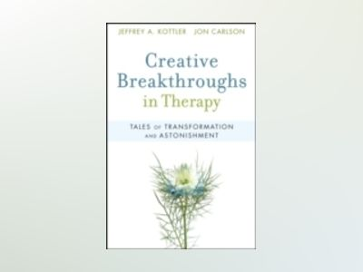 Creative Breakthroughs in Therapy: Tales of Transformation and Astonishment av Jeffrey A. Kottler