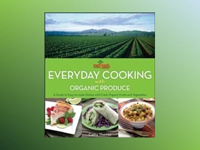 Melissa's Everyday Cooking with Organic Produce: A Guide to Easy-to-Make Di av Cathy Thomas