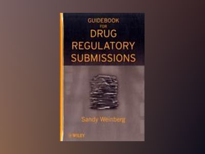Guidebook for Drug Regulatory Submissions av Sandy Weinberg