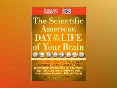 The Scientific American Day in the Life of Your Brain: A 24 hour Journal of av Scientific American