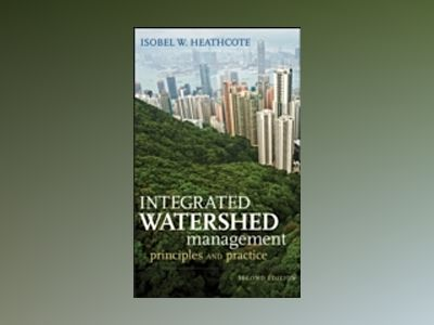 Integrated Watershed Management: Principles and Practice, 2nd Edition av Isobel W. Heathcote