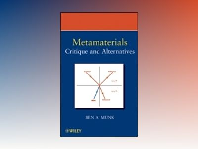 Metamaterials: Critique and Alternatives av Benedikt A. Munk