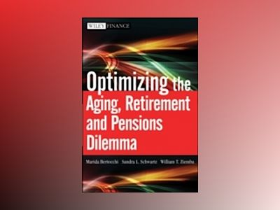 Optimizing the Aging, Retirement, and Pensions Dilemma av William T. Ziemba