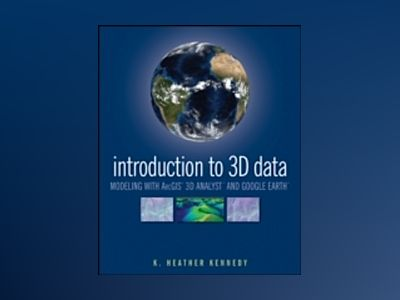 Introduction to 3D Data: Modeling with ArcGIS 3D Analyst and Google Earth av Heather Kennedy
