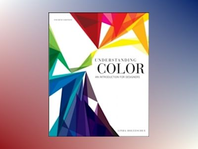 Understanding Color: An Introduction for Designers, 4th Edition av Linda Holtzschue
