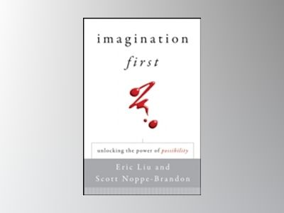 Imagination First: Unlocking the Power of Possibility av Eric Liu
