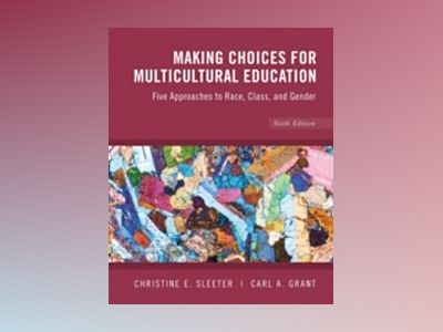 Making Choices for Multicultural Education: Five Approaches to RACE, CLASS av Christine E. Sleeter