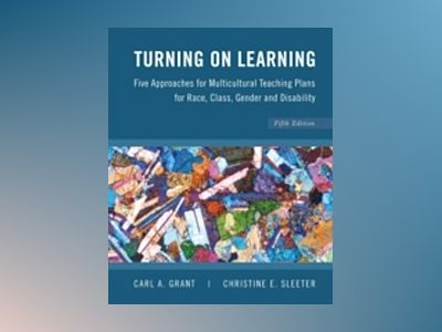 Turning on Learning: Five Approaches for Multicultural Teaching Plans for R av Carl A. Grant